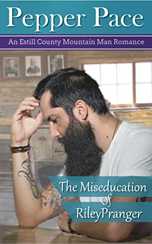 The Miseducation of Riley Pranger: An Estill County Mountain Man Romance