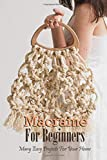 Macramé For Beginners: Many Easy Projects For Your Home: Macrame Guide Book