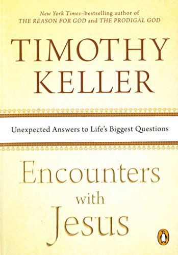Encounters with Jesus: Unexpected Answers to Life's Biggest Questions by [Timothy Keller]