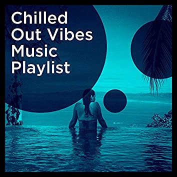 Chilled out Vibes Music Playlist