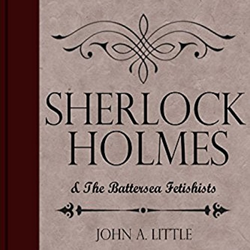 Sherlock Holmes and the Battersea Fetishists audiobook cover art