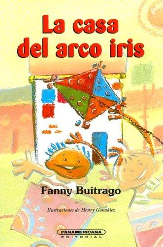 La casa del arco iris / The House of the Rainbow (Literatura Juvenil (Panamericana Editorial))