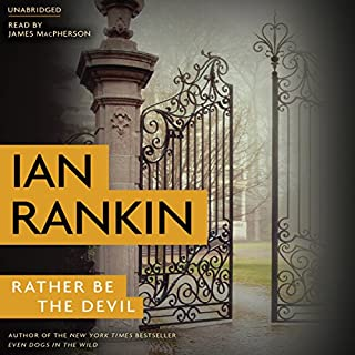 Rather Be the Devil                   By:                                                                                                                                 Ian Rankin                               Narrated by:                                                                                                                                 James Macpherson                      Length: 10 hrs and 37 mins     351 ratings     Overall 4.4