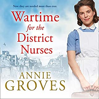 Wartime for the District Nurses      The District Nurse, Book 2              By:                                                                                                                                 Annie Groves                               Narrated by:                                                                                                                                 Alex Tregear                      Length: 11 hrs     4 ratings     Overall 5.0