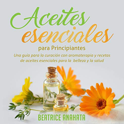 Aceites Esenciales Para Principiantes [Essential Oils for Beginners] cover art