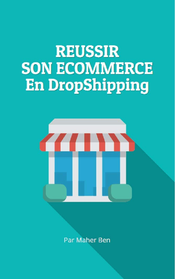 REUSSIR SON ECOMMERCE EN DROPSHIPPING: Hacks et Astuces en Dropshipping (French Edition)