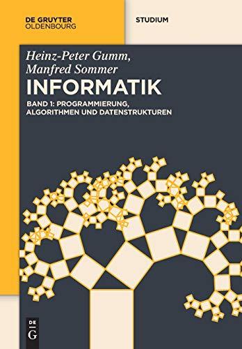 Heinz-Peter Gumm; Manfred Sommer: Grundlagen der Informatik: Programmierung, Algorithmen und Datenstrukturen (De Gruyter Studium)