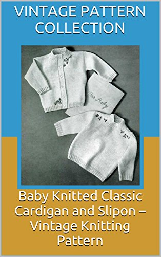 Baby Knitted Classic Cardigan and Slipon – Vintage Knitting Pattern (English Edition)