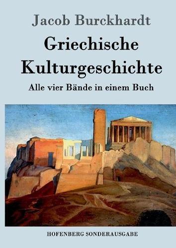 Griechische Kulturgeschichte: Alle vier Bände in einem Buch