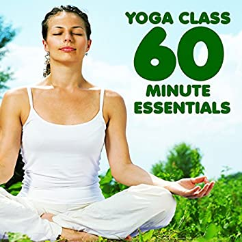 Yoga Class 60 Minute Essentials: Relaxing, Peaceful Sounds for Yoga, Meditation & Relaxation