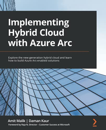 Implementing Hybrid Cloud with Azure Arc: Explore the new-generation hybrid cloud and learn how to build Azure Arc-enabled solutions Front Cover