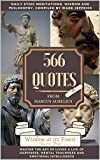 Daily Stoic Meditations, Wisdom and Philosophy, 566 Quotes from Marcus Aurelius: Master the Art of Living a Life of Happiness, Mental Toughness and Emotional ... Intelligence (Wisdom at its Finest Book 3)