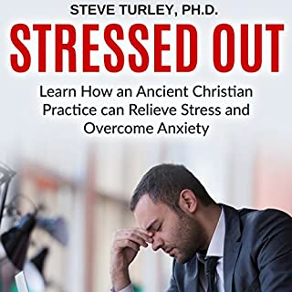 Stressed Out: Learn How an Ancient Christian Practice Can Relieve Stress and Overcome Anxiety audiobook cover art