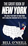 The Great Book of New York: The Crazy History of New York with Amazing Random Facts & Trivia (A Trivia Nerds Guide to the History of the United States) (Volume 2)
