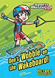 Don't Wobble on the Wakeboard! (Sports Illustrated Kids Victory School Superstars)