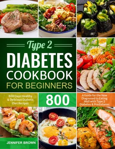 Type 2 Diabetes Cookbook for Beginners: 800 Days Healthy and Delicious Diabetic Diet Recipes | A Guide for the New Diagnosed to Eating Well with Type 2 Diabetes and Prediabetes