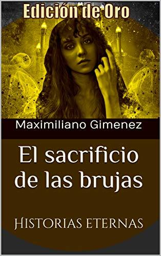 Libros para la cuarentena. Edición de Oro: El Sacrificio de las Brujas: Historias Eternas