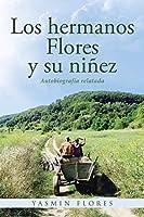 Los hermanos Flores y su niñez: Autobiografía relatada