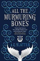 ALL THE MURMURING BONES, A.G. Slatter