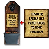 """""""This Beer Tastes Like I'm Not Going to Work Tomorrow"""" Bottle Opener n' Cap Catcher - Rustic Cast Iron Opener and Galvanized Bucket 100% Solid Pine 3/4"""" Thick - Mancave Necessity"""