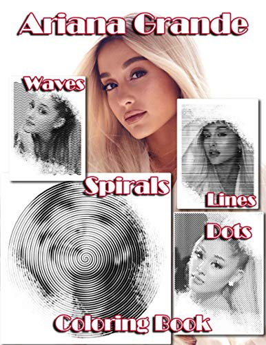 Ariana Grande Dots Lines Spirals Waves Coloring Book: A New Way To Relax, Relieve Stress Coloring Dots, Spirals And Waves, Unleash Your Creativity And Enhance Your Coloring Level