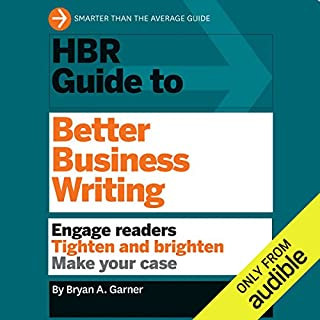 HBR Guide to Better Business Writing                   By:                                                                                                                                 Harvard Business Review,                                                                                        Bryan A. Garner                               Narrated by:                                                                                                                                 Jonathan Yen                      Length: 4 hrs     79 ratings     Overall 4.3