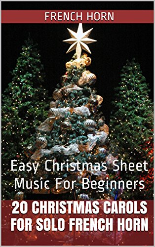 20 Christmas Carols For Solo French Horn Book 1: Easy Christmas Sheet Music For Beginners