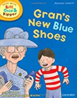 Oxford Reading Tree Read with Biff, Chip, and Kipper: Phonics: Level 6: Gran's New Blue Shoes (Read with Biff, Chip & Kipper. Phonics. Level 6)