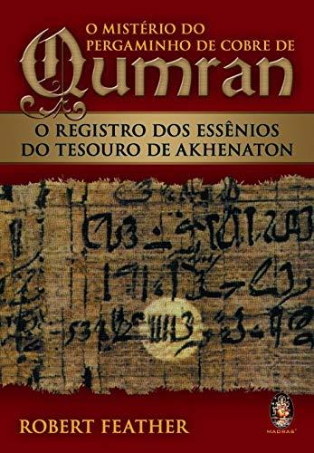 O mistério do pergaminho de cobre de Qumran: O registro dos essênios do tesouro de Akhenaton