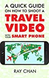 A Quick Guide on How to Shoot a Travel Video with Your Smartphone (English Edition)