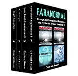 Paranormal: Strange and Unexplained Phenomena and Mysteries around the World Volume 3: 4 books in 1: Near Death Experiences Vol 1 and Vol. 2, A Beginner's Guide to Archangels, Angel Encounters