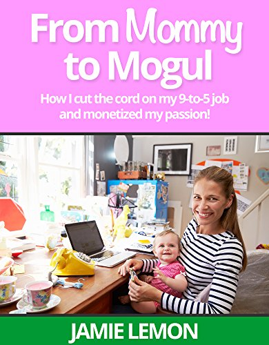 From Mommy to Mogul: How I cut the cord on my 9-to-5 job and monetized my passion!