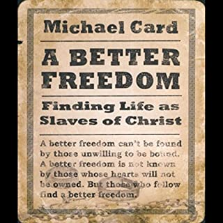 A Better Freedom     Finding Life As Slaves of Christ              By:                                                                                                                                 Michael Card                               Narrated by:                                                                                                                                 Michael Card                      Length: 3 hrs and 37 mins     14 ratings     Overall 4.5