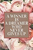 A Winner Is A Dreamer Who Never Gives Up: Motivational Notebook/Journal/Diary With Flowers For Women | Simple Beautiful Gift | 120 Pages | A5 | Matte Cover
