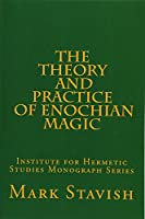 The Theory and Practice of Enochian Magic (Institute for Hermetic Studies Monograph)