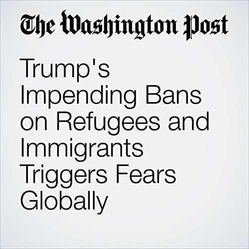 Trump's Impending Bans on Refugees and Immigrants Triggers Fears Globally copertina