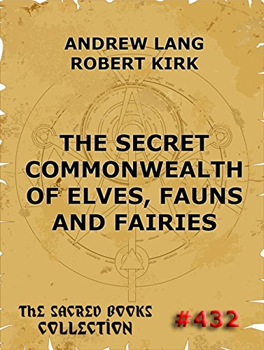 The Secret Commonwealth of Elves, Fauns & Fairies: A Study in Folk-Lore & Psychical Research