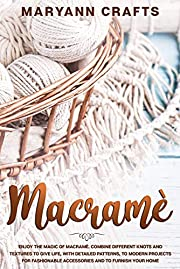Macramè: Enjoy The Magic Of Macrame?. Combine Different Knots And Textures To Give Life, With Detailed Patterns, To Modern Projects For Fashionable Accessories And To Furnish Your Home.