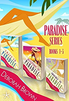 Paradise Series: 1,2,3 Crazy in Paradise, Deception in Paradise, Trouble in Paradise Box Set by [Deborah Brown]
