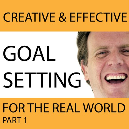 Creative & Effective Goal Setting for the Real World, Part 1 audiobook cover art