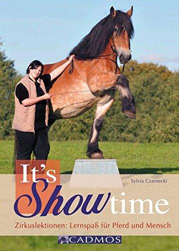 It\'s Showtime: Zirkuslektionen: Lernspaß für Pferd und Mensch (Cadmos Pferdebuch)