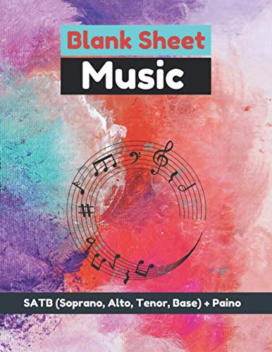 Blank Sheet Music SATB (Soprano Alto Tenor Base) + Piano Staff, Multicolored abstract painting cover, 100 pages - Large(8.5 x 11 inches)