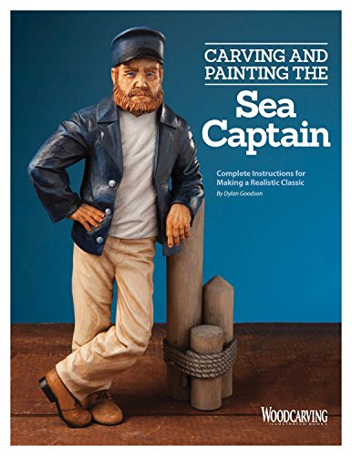 Carving and Painting the Sea Captain: Complete Instructions for Making a Realistic Classic (Fox Chapel Publishing) 80 Step-by-Step Photos Show You How to Carve a 12-Inch Figure from Start to Finish