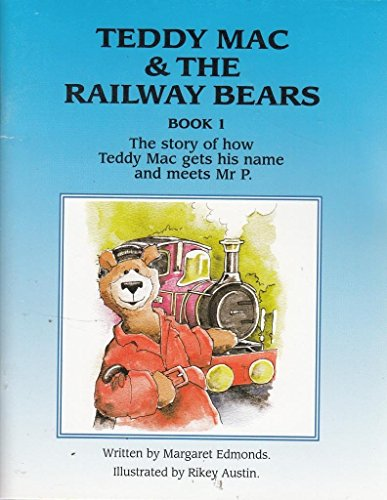 Teddy Mac and the Railway Bears: Story of How Teddy Mac Gets His Name and Meets Mr P. Bk. 1