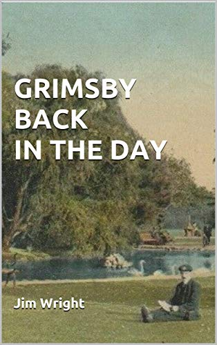GRIMSBY BACK IN THE DAY: Strange stories from a proud Lincolnshire town (English...