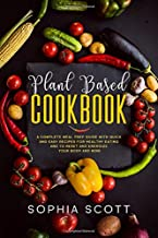 Plant Based Cookbook: A Complete Meal Prep Guide with Quick and Easy Recipes for Healthy Eating and to Reset and Energize Your Body and Mind