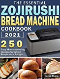 The Essential Zojirushi Bread Machine Cookbook 2021: 250 Easy Mouth-watering Recipes for Smart...