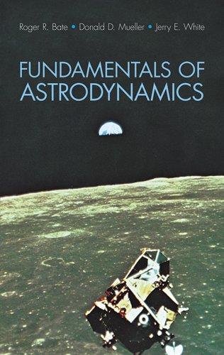 Fundamentals of Astrodynamics (Dover Books on Aeronautical Engineering)