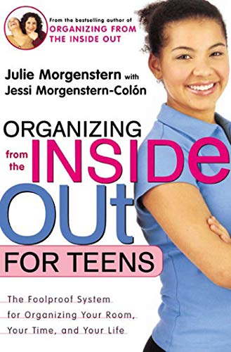 Organizing from the inside out for Teens: The Foolproof Syst