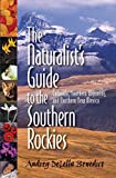 Naturalist s Guide to the Southern Rockies, The: Colorado, Southern Wyoming, and Northern New Mexico